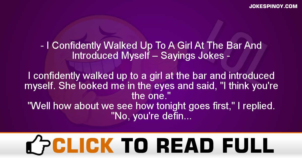I Confidently Walked Up To A Girl At The Bar And Introduced Myself – Sayings Jokes