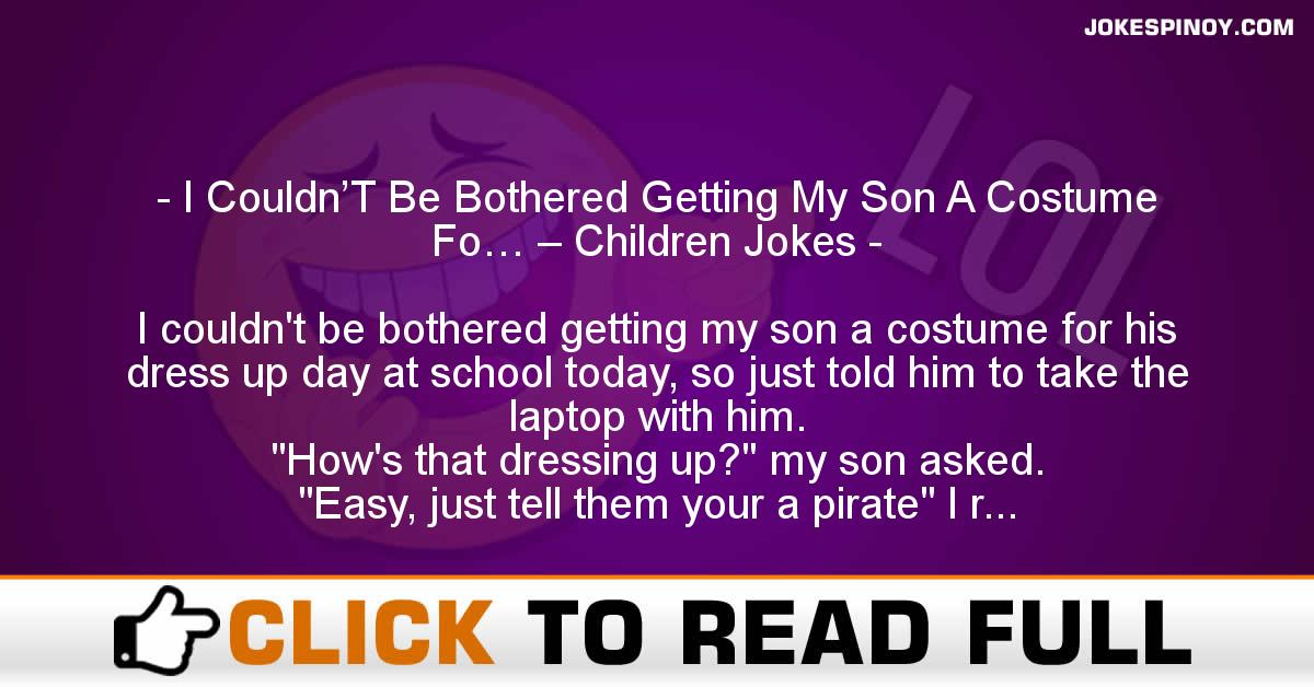 I Couldn'T Be Bothered Getting My Son A Costume Fo… – Children Jokes