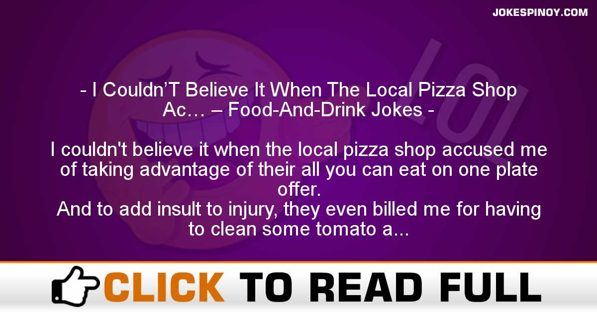 I Couldn'T Believe It When The Local Pizza Shop Ac… – Food-And-Drink Jokes
