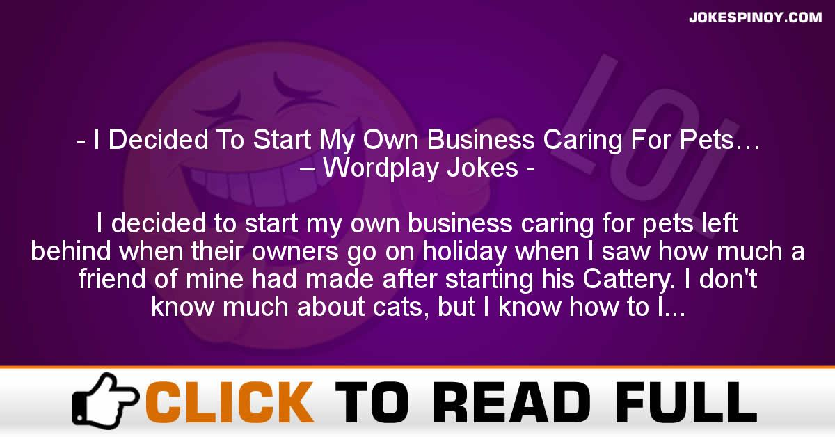 I Decided To Start My Own Business Caring For Pets… – Wordplay Jokes