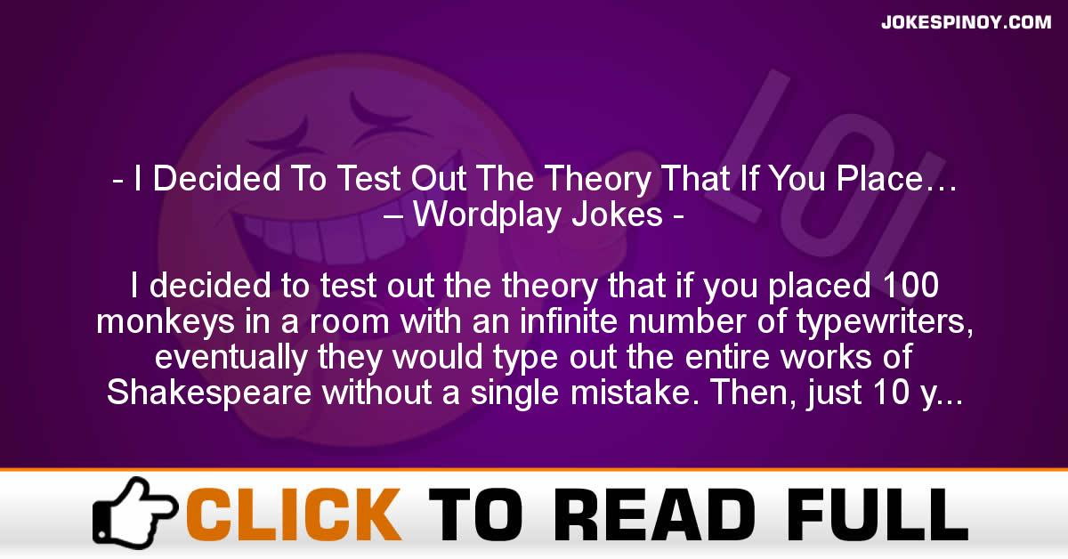 I Decided To Test Out The Theory That If You Place… – Wordplay Jokes