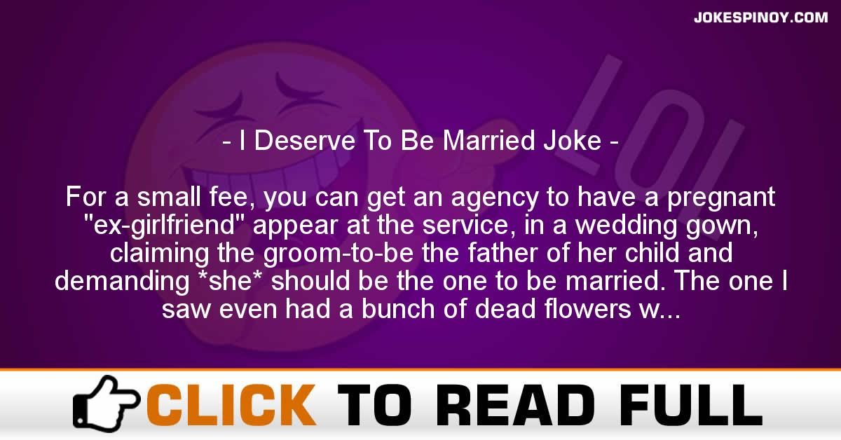 I Deserve To Be Married Joke