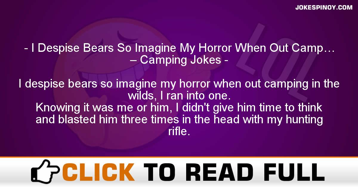 I Despise Bears So Imagine My Horror When Out Camp… – Camping Jokes