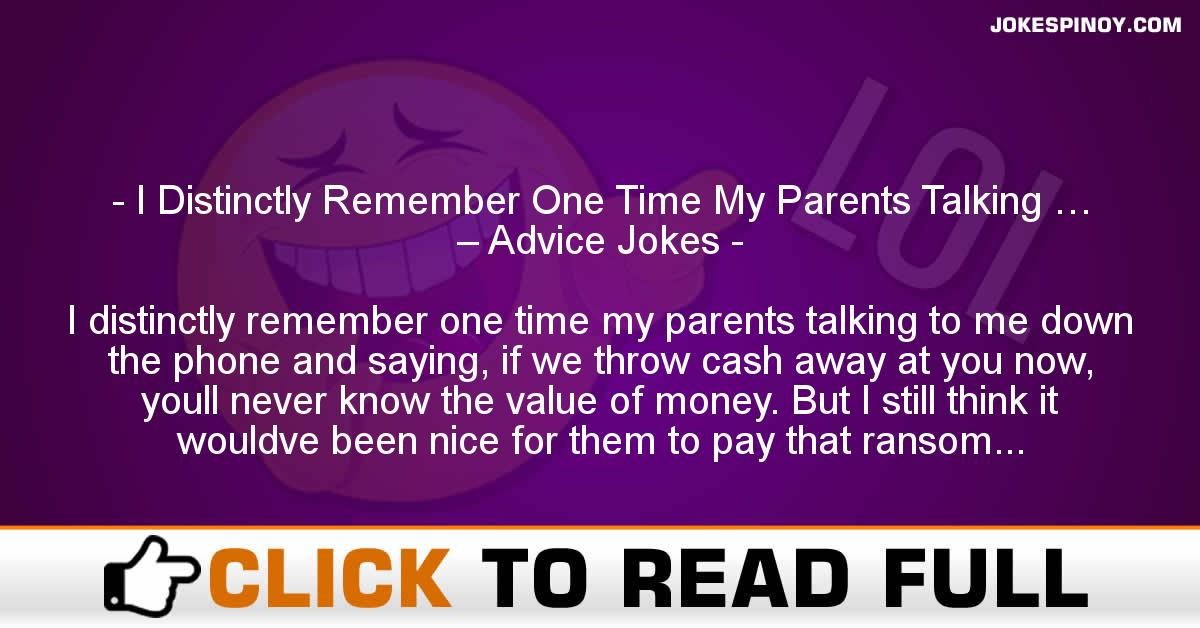I Distinctly Remember One Time My Parents Talking … – Advice Jokes