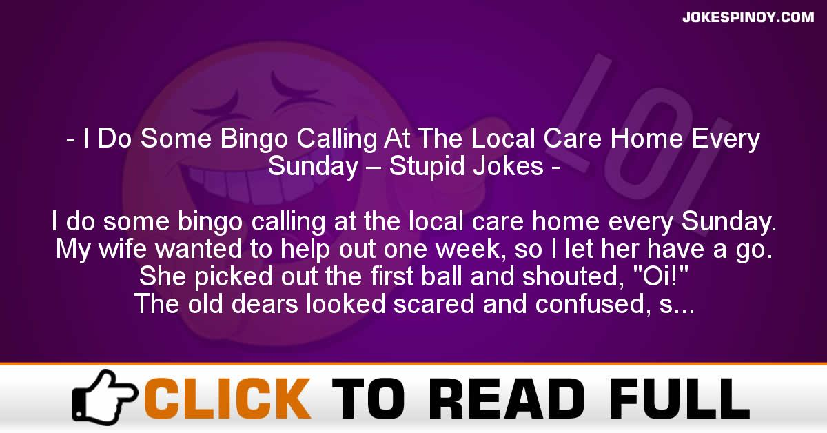 I Do Some Bingo Calling At The Local Care Home Every Sunday – Stupid Jokes
