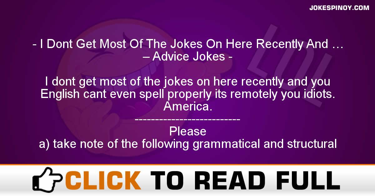 I Dont Get Most Of The Jokes On Here Recently And … – Advice Jokes