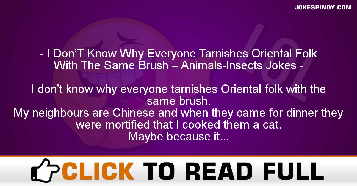 I Don'T Know Why Everyone Tarnishes Oriental Folk With The Same Brush – Animals-Insects Jokes
