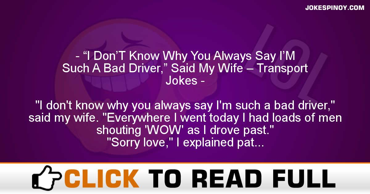 """I Don'T Know Why You Always Say I'M Such A Bad Driver,"" Said My Wife – Transport Jokes"