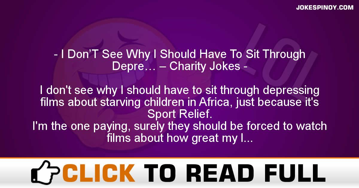 I Don'T See Why I Should Have To Sit Through Depre… – Charity Jokes