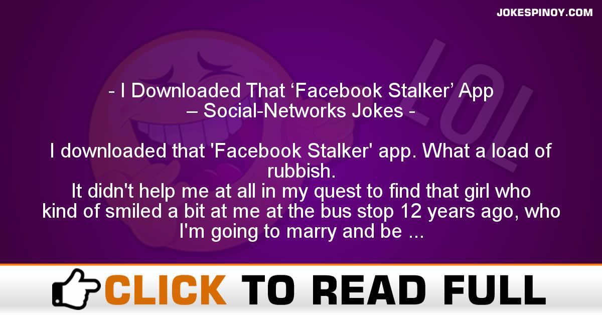 I Downloaded That 'Facebook Stalker' App – Social-Networks Jokes