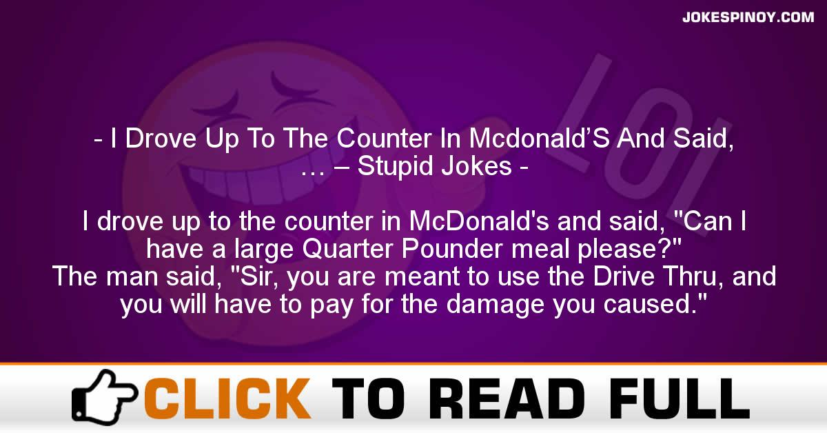 I Drove Up To The Counter In Mcdonald'S And Said, … – Stupid Jokes