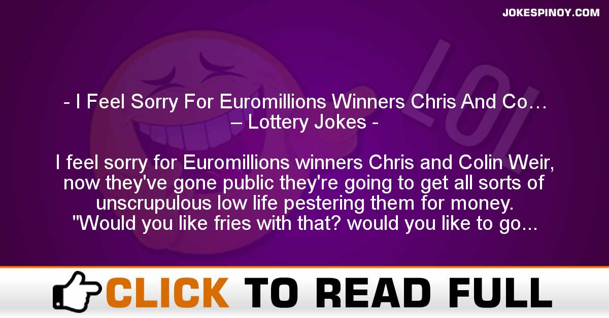 I Feel Sorry For Euromillions Winners Chris And Co… – Lottery Jokes