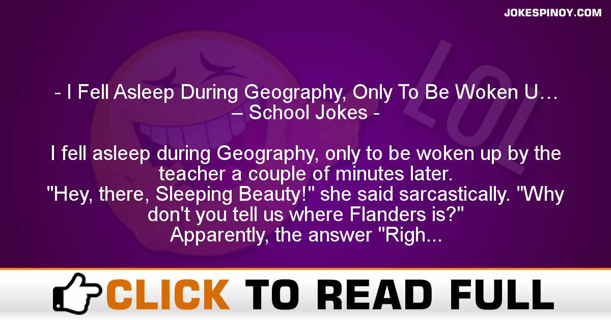 I Fell Asleep During Geography, Only To Be Woken U… – School Jokes