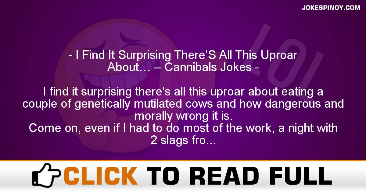 I Find It Surprising There'S All This Uproar About… – Cannibals Jokes