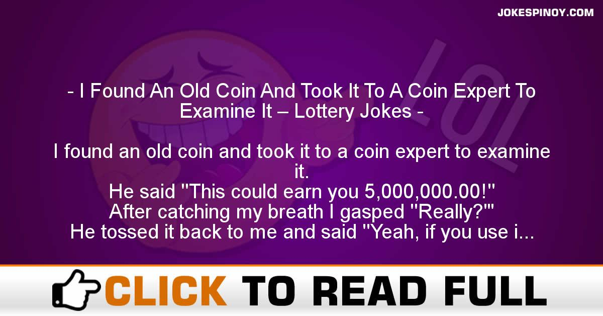 I Found An Old Coin And Took It To A Coin Expert To Examine It – Lottery Jokes