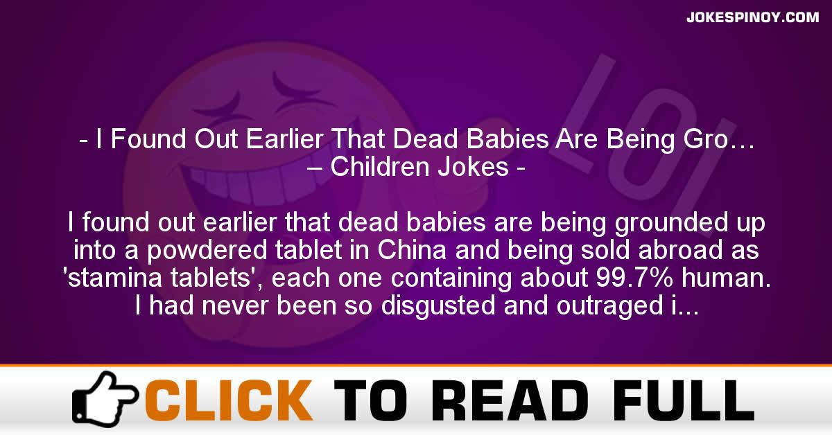 I Found Out Earlier That Dead Babies Are Being Gro… – Children Jokes