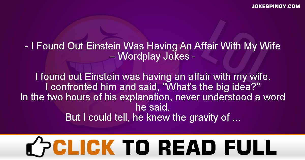 I Found Out Einstein Was Having An Affair With My Wife – Wordplay Jokes
