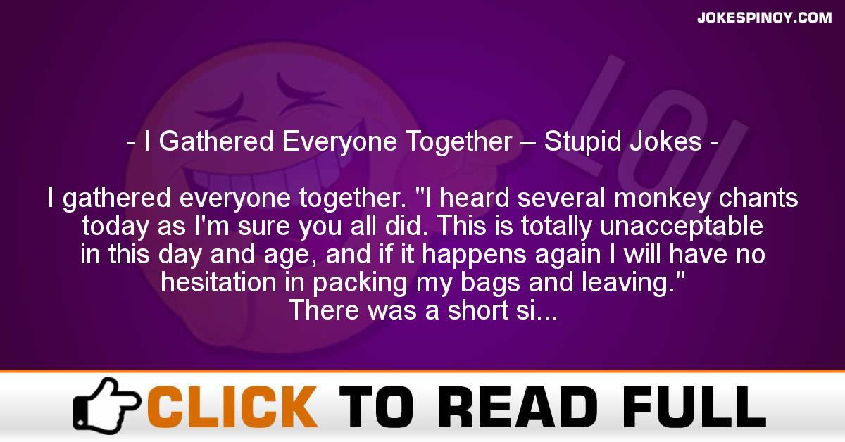 I Gathered Everyone Together – Stupid Jokes