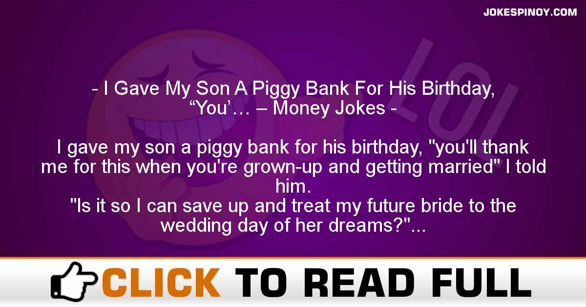 "I Gave My Son A Piggy Bank For His Birthday, ""You'… – Money Jokes"