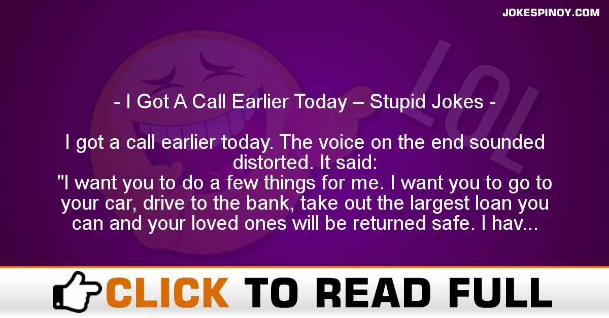 I Got A Call Earlier Today – Stupid Jokes