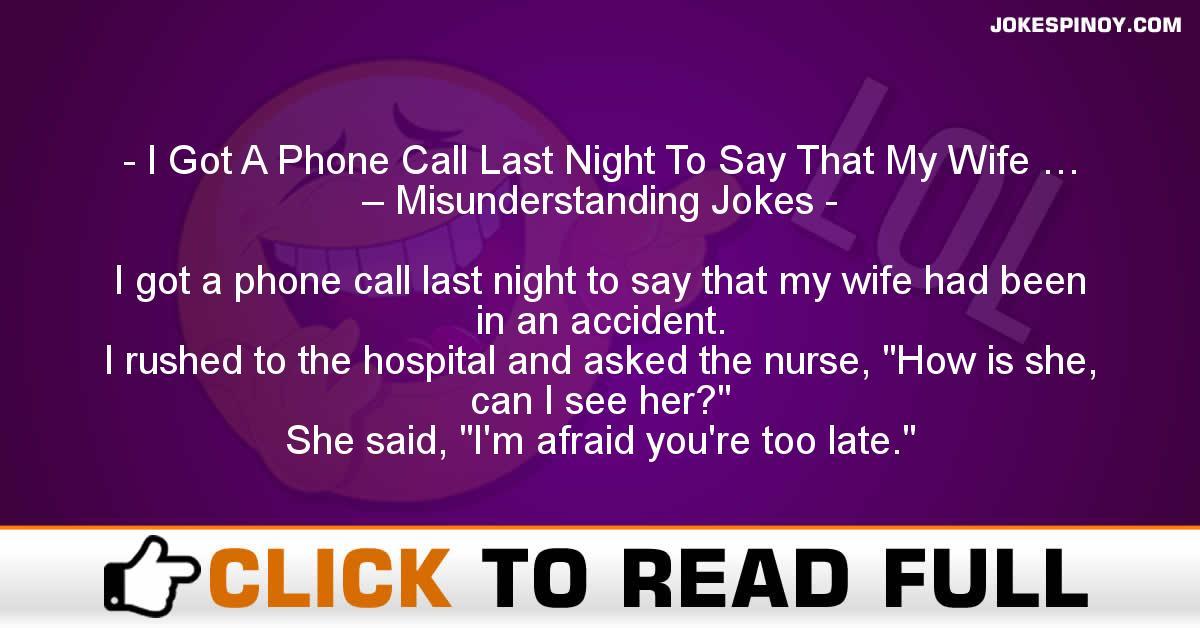 I Got A Phone Call Last Night To Say That My Wife … – Misunderstanding Jokes