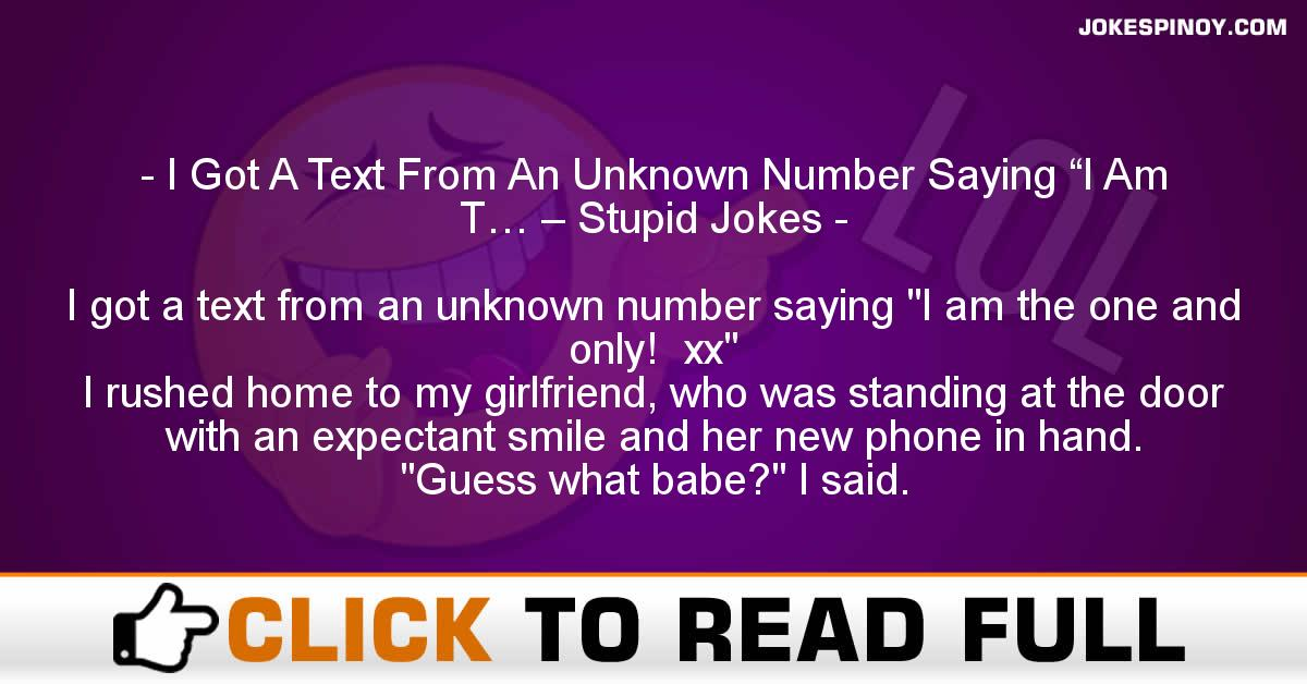"I Got A Text From An Unknown Number Saying ""I Am T… – Stupid Jokes"