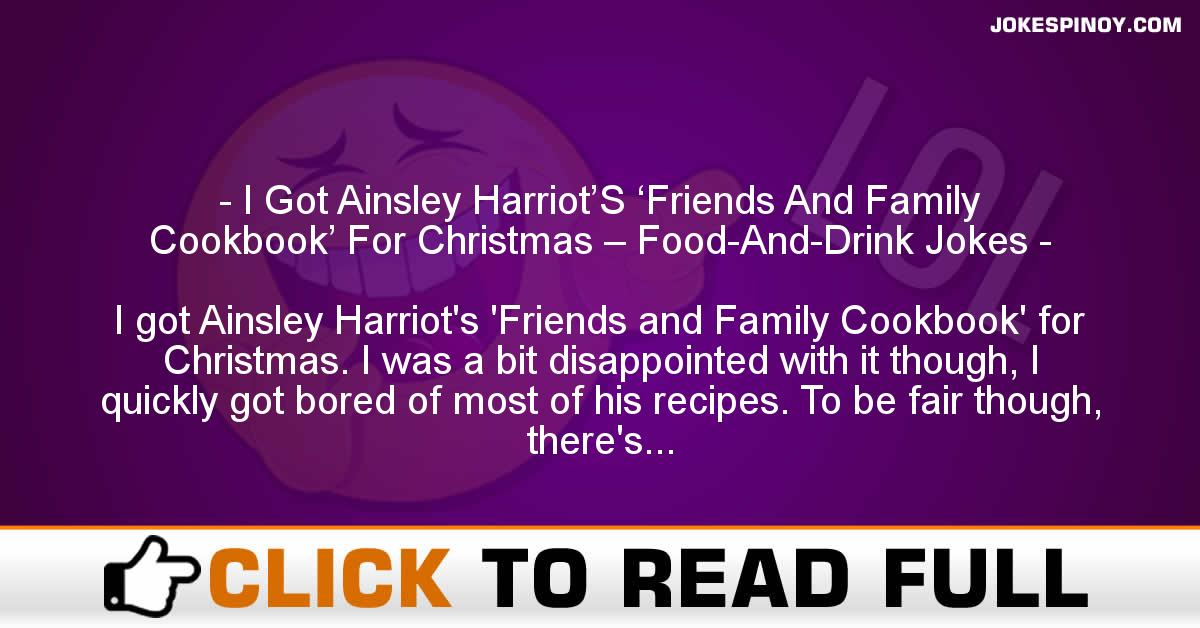 I Got Ainsley Harriot'S 'Friends And Family Cookbook' For Christmas – Food-And-Drink Jokes