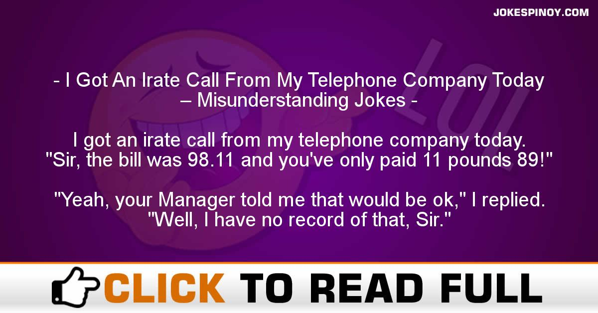 I Got An Irate Call From My Telephone Company Today – Misunderstanding Jokes
