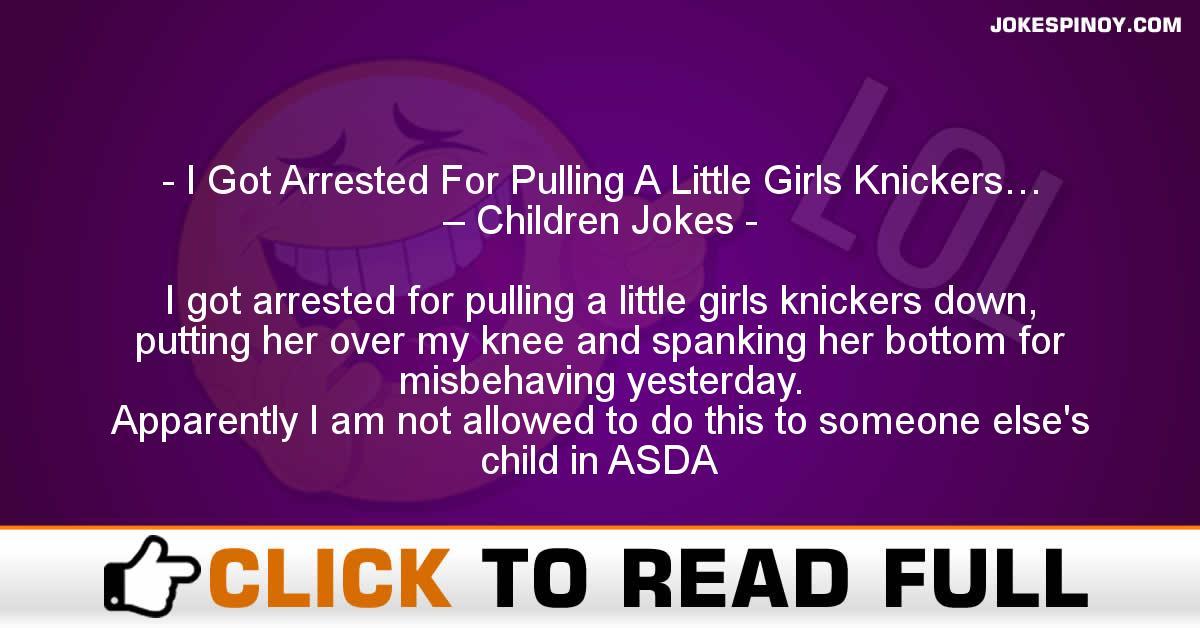 I Got Arrested For Pulling A Little Girls Knickers… – Children Jokes