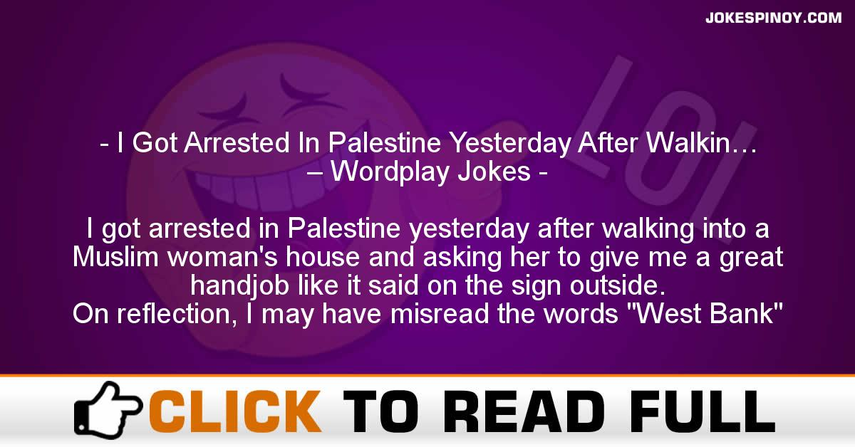 I Got Arrested In Palestine Yesterday After Walkin… – Wordplay Jokes