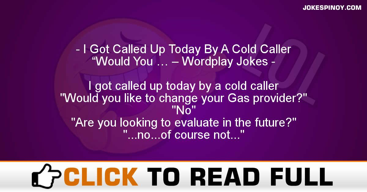 """I Got Called Up Today By A Cold Caller """"Would You … – Wordplay Jokes"""