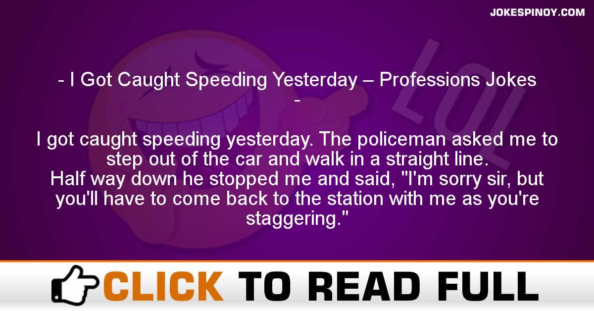 I Got Caught Speeding Yesterday – Professions Jokes