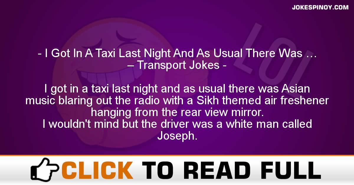 I Got In A Taxi Last Night And As Usual There Was … – Transport Jokes