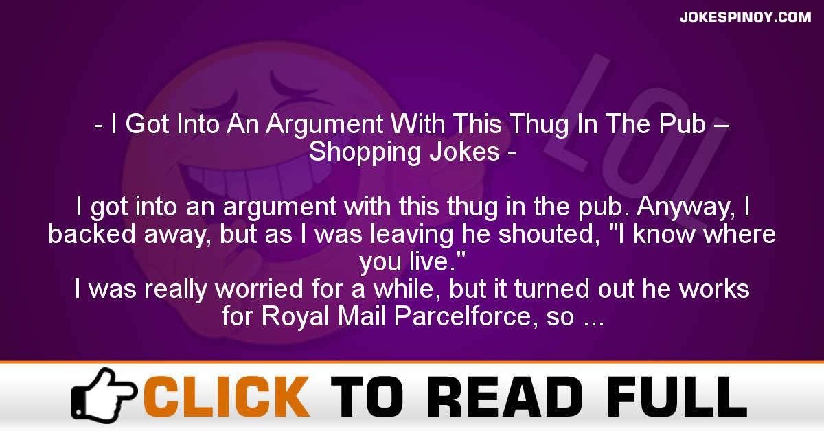 I Got Into An Argument With This Thug In The Pub – Shopping Jokes