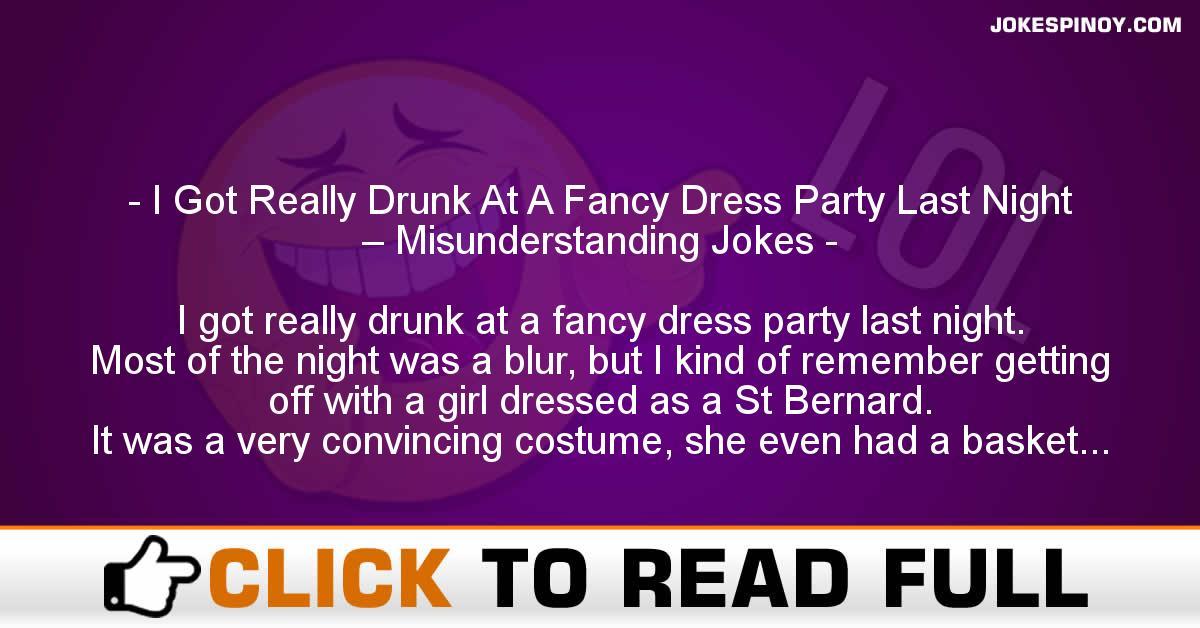 I Got Really Drunk At A Fancy Dress Party Last Night – Misunderstanding Jokes