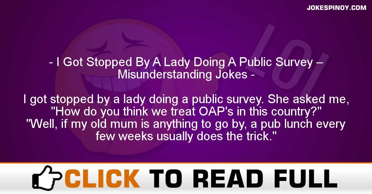 I Got Stopped By A Lady Doing A Public Survey – Misunderstanding Jokes