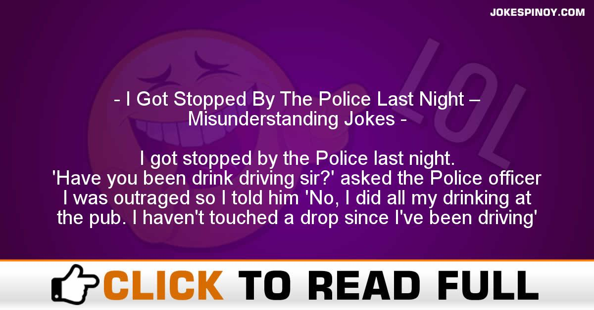 I Got Stopped By The Police Last Night – Misunderstanding Jokes