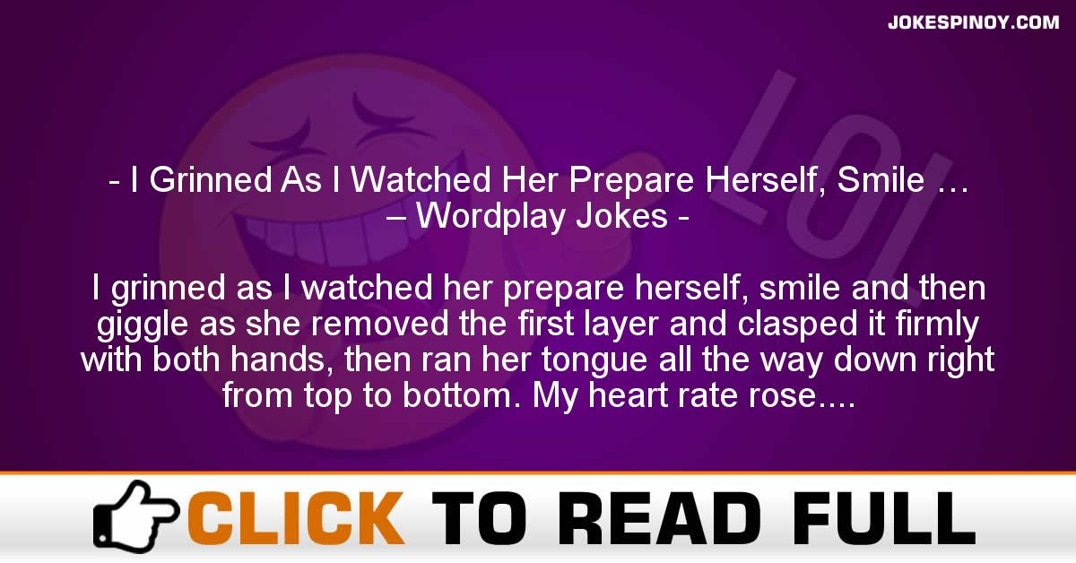 I Grinned As I Watched Her Prepare Herself, Smile … – Wordplay Jokes