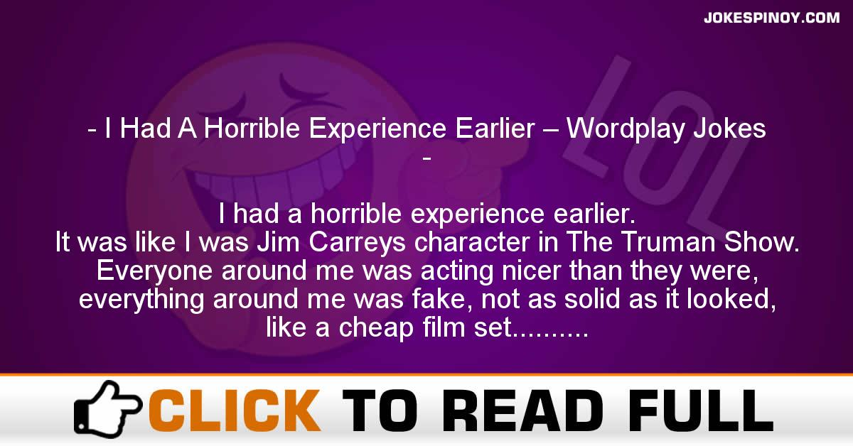 I Had A Horrible Experience Earlier – Wordplay Jokes