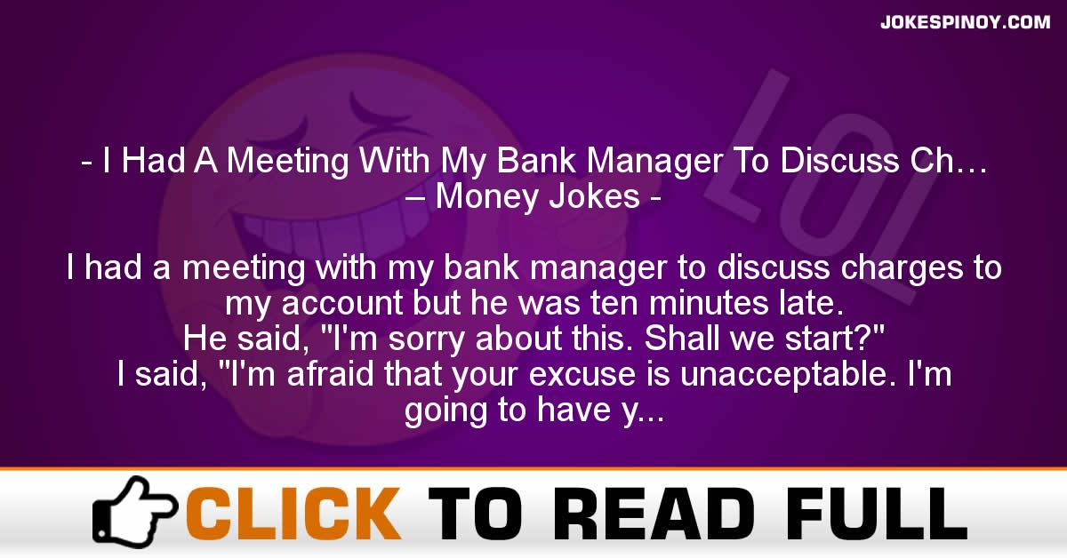I Had A Meeting With My Bank Manager To Discuss Ch… – Money Jokes
