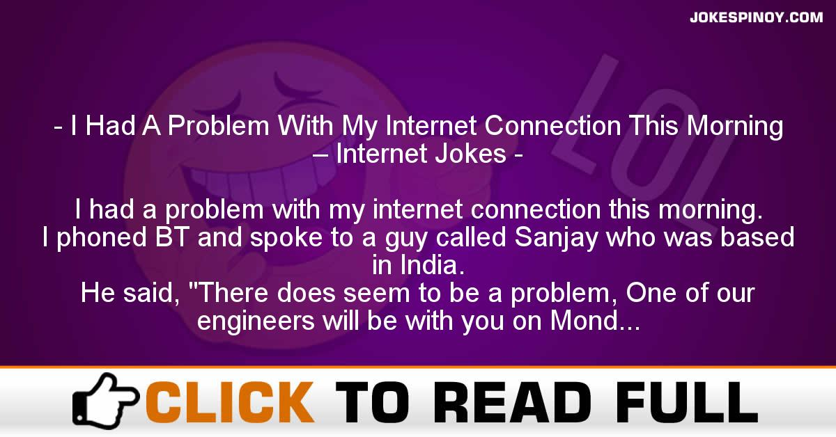 I Had A Problem With My Internet Connection This Morning – Internet Jokes