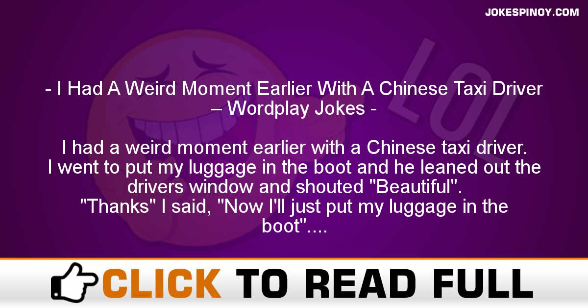 I Had A Weird Moment Earlier With A Chinese Taxi Driver – Wordplay Jokes