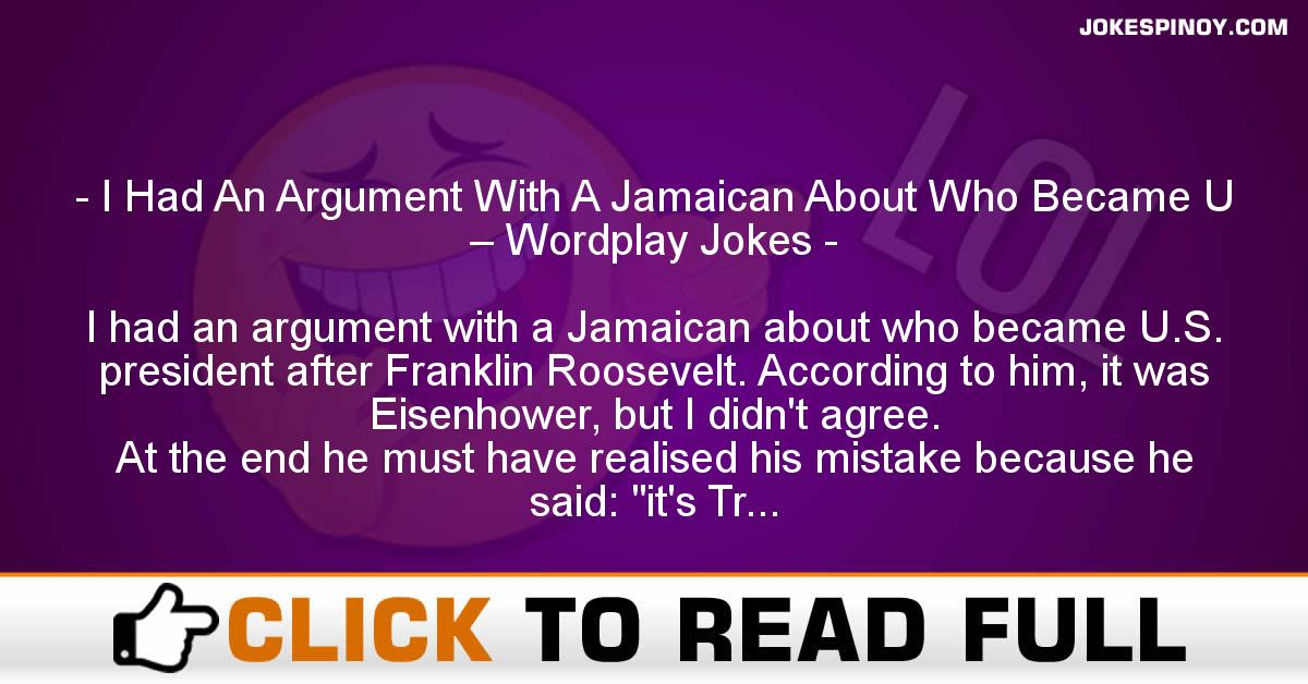 I Had An Argument With A Jamaican About Who Became U – Wordplay Jokes