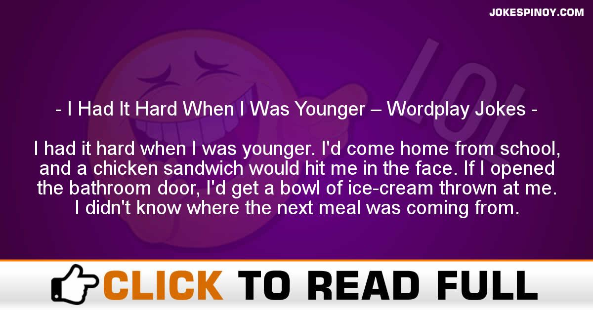 I Had It Hard When I Was Younger – Wordplay Jokes