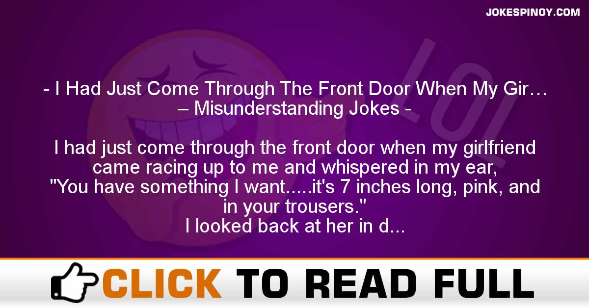 I Had Just Come Through The Front Door When My Gir… – Misunderstanding Jokes