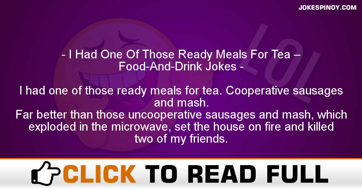 I Had One Of Those Ready Meals For Tea – Food-And-Drink Jokes