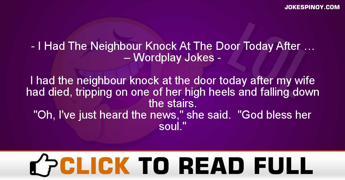 I Had The Neighbour Knock At The Door Today After … – Wordplay Jokes