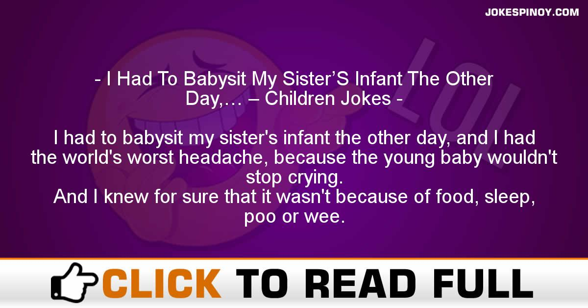 I Had To Babysit My Sister'S Infant The Other Day,… – Children Jokes