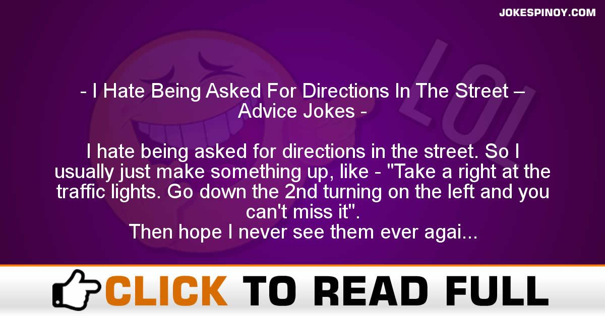 I Hate Being Asked For Directions In The Street – Advice Jokes
