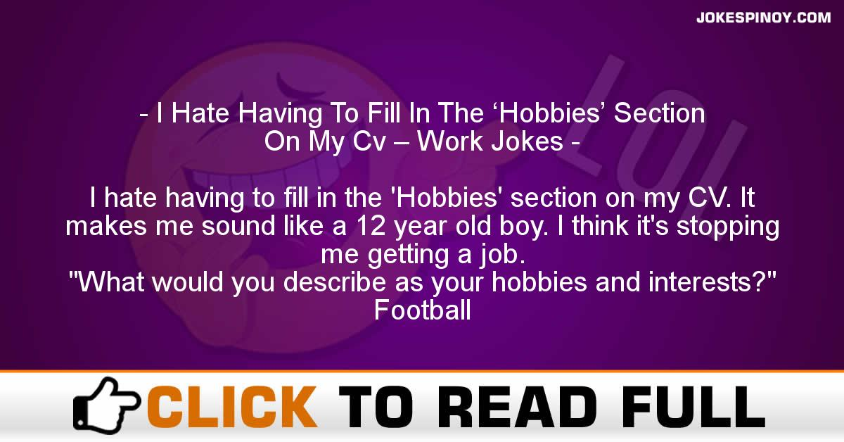 I Hate Having To Fill In The 'Hobbies' Section On My Cv – Work Jokes